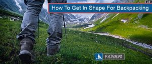 how to get in shape for backpacking and hiking
