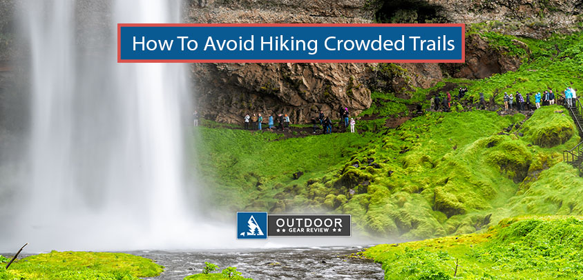6 Ways to Avoid Hiking Crowded Trails